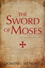 Review of The Sword of Moses by Dominic Selwood (1/2)